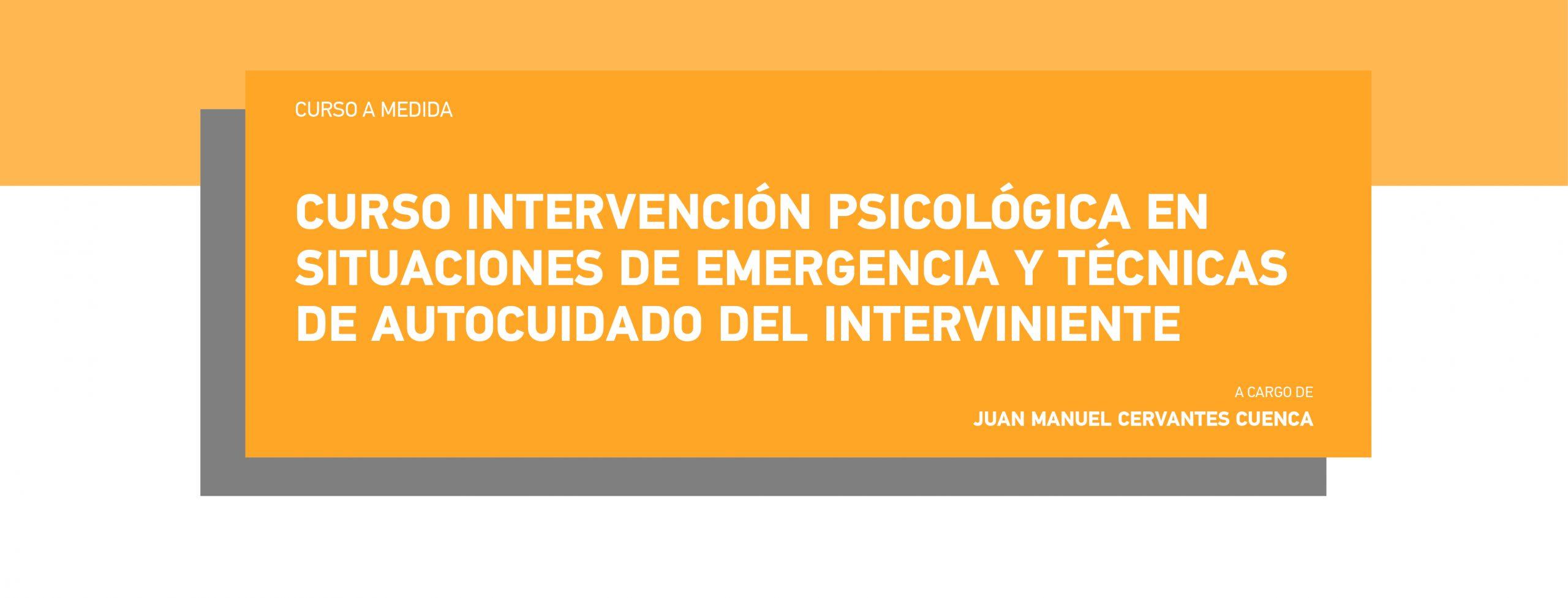 Curso Intervención Psicológica en Situaciones de Emergencia y Técnicas de Autocuidado del Interviniente